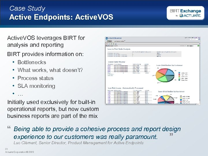 Case Study Active Endpoints: Active. VOS leverages BIRT for analysis and reporting BIRT provides