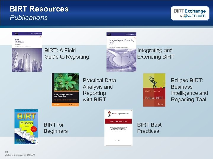 BIRT Resources Publications BIRT: A Field Guide to Reporting Integrating and Extending BIRT Practical