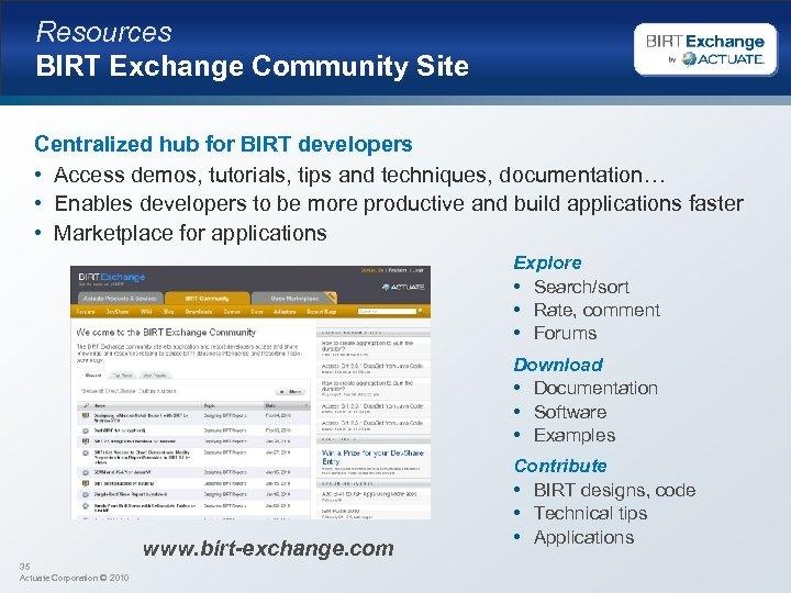 Resources BIRT Exchange Community Site Centralized hub for BIRT developers • Access demos, tutorials,