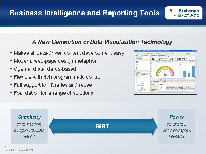Business Intelligence and Reporting Tools A New Generation of Data Visualization Technology • Makes