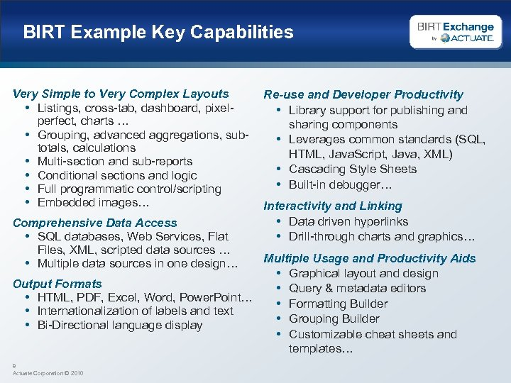 BIRT Example Key Capabilities Very Simple to Very Complex Layouts • Listings, cross-tab, dashboard,
