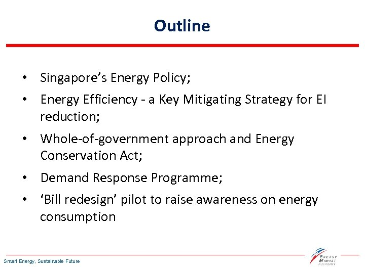 Outline • Singapore's Energy Policy; • Energy Efficiency - a Key Mitigating Strategy for
