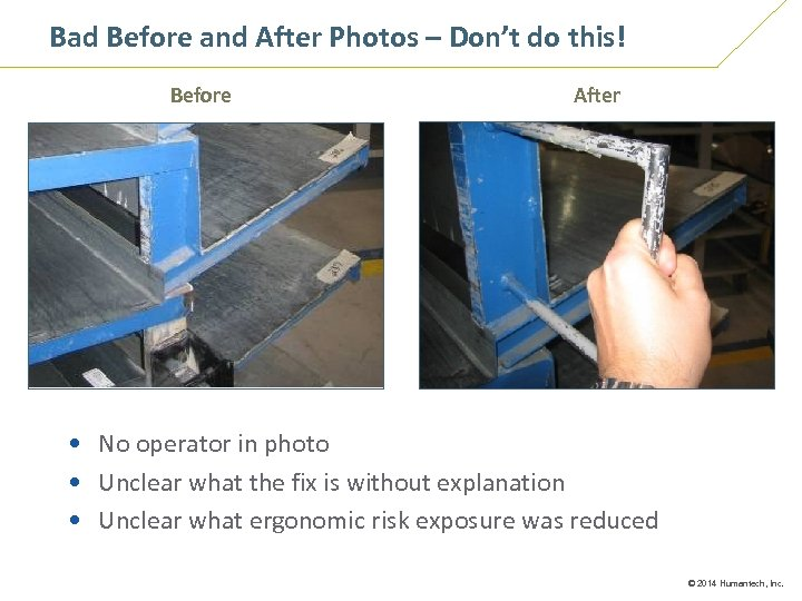 Bad Before and After Photos – Don't do this! Before After • No operator