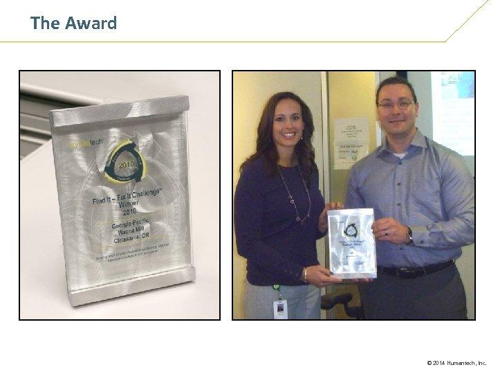 The Award © 2014 Humantech, Inc.