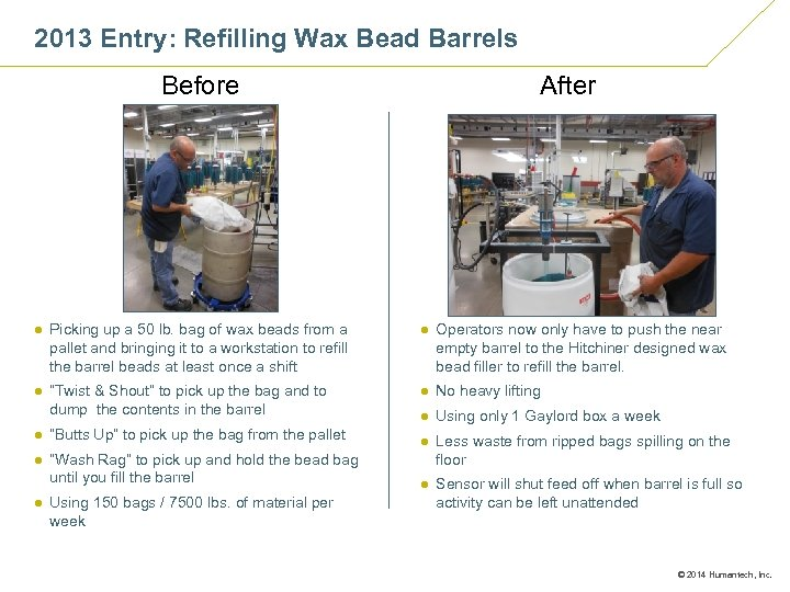 2013 Entry: Refilling Wax Bead Barrels Before After ● Picking up a 50 lb.