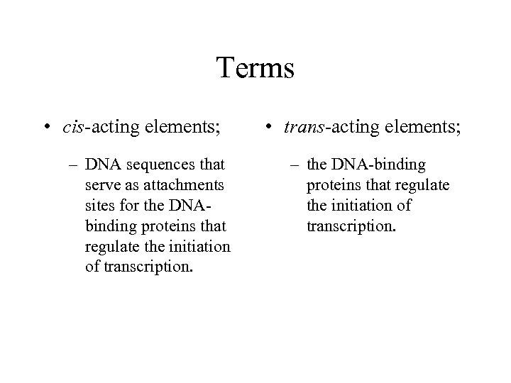 Terms • cis-acting elements; – DNA sequences that serve as attachments sites for the