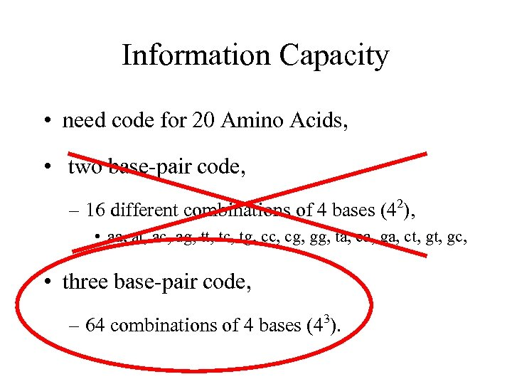 Information Capacity • need code for 20 Amino Acids, • two base-pair code, 2