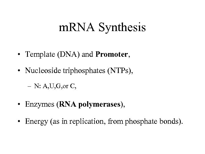 m. RNA Synthesis • Template (DNA) and Promoter, • Nucleoside triphosphates (NTPs), – N:
