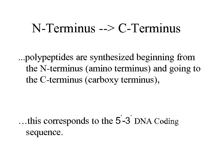 N-Terminus --> C-Terminus. . . polypeptides are synthesized beginning from the N-terminus (amino terminus)