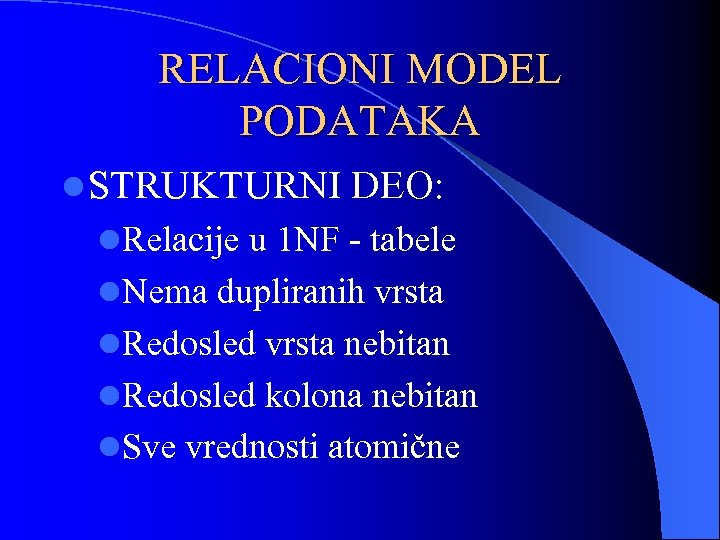 RELACIONI MODEL PODATAKA l STRUKTURNI DEO: l. Relacije u 1 NF - tabele l.