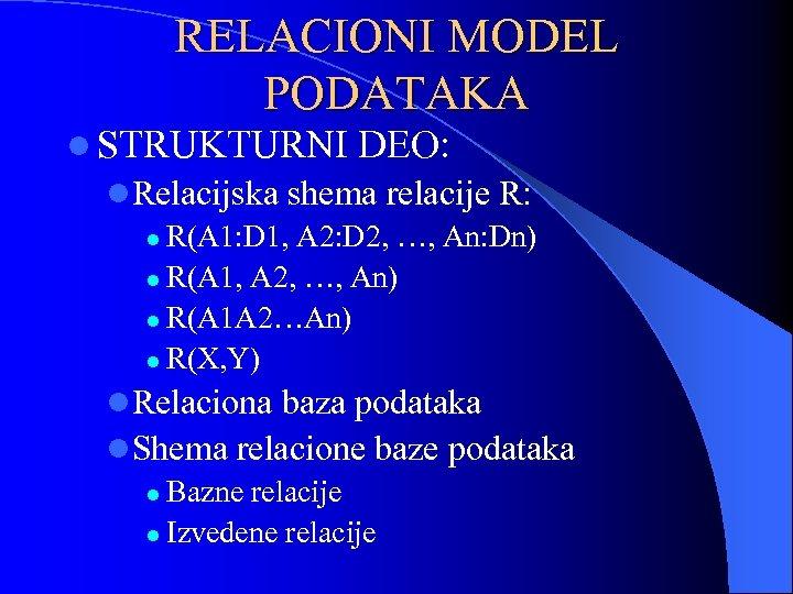 RELACIONI MODEL PODATAKA l STRUKTURNI DEO: l. Relacijska shema relacije R: l R(A 1: