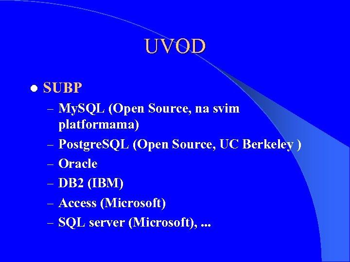 UVOD l SUBP – My. SQL (Open Source, na svim – – – platformama)