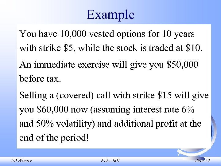 Example You have 10, 000 vested options for 10 years with strike $5, while