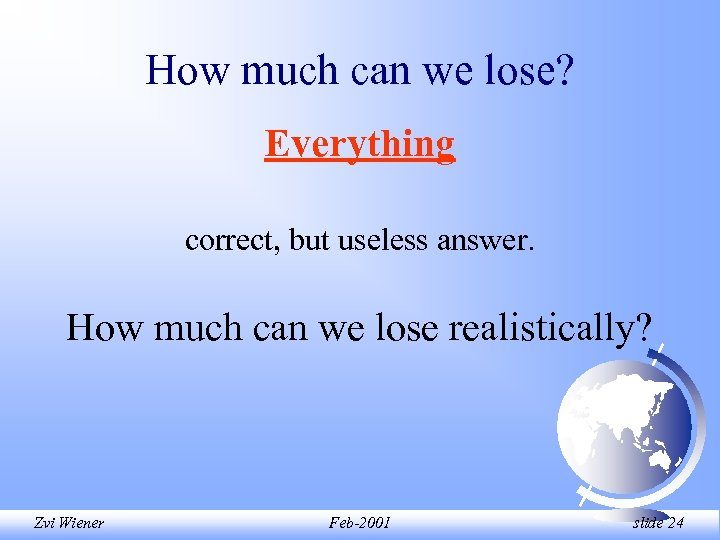 How much can we lose? Everything correct, but useless answer. How much can we