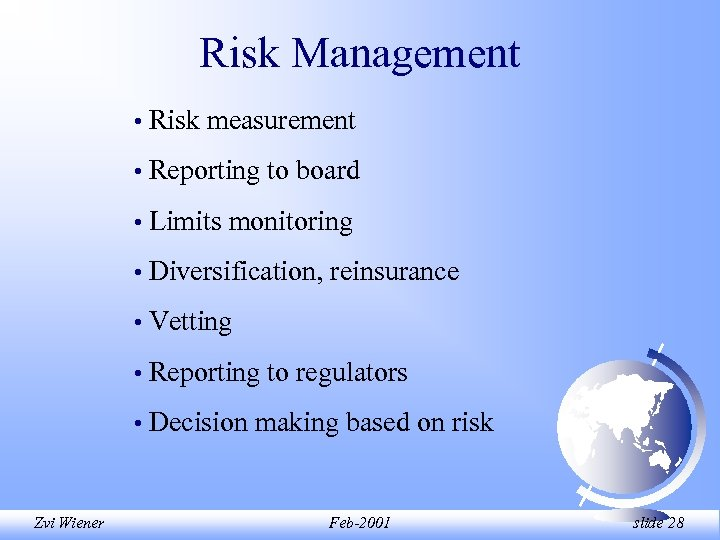 Risk Management • • Reporting to board • Limits monitoring • Diversification, reinsurance •