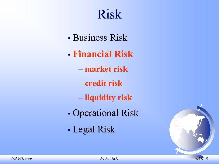 Risk • Business Risk • Financial Risk – market risk – credit risk –