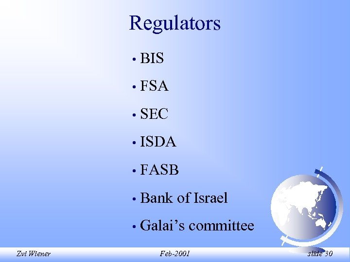 Regulators • • FSA • SEC • ISDA • FASB • Bank of Israel