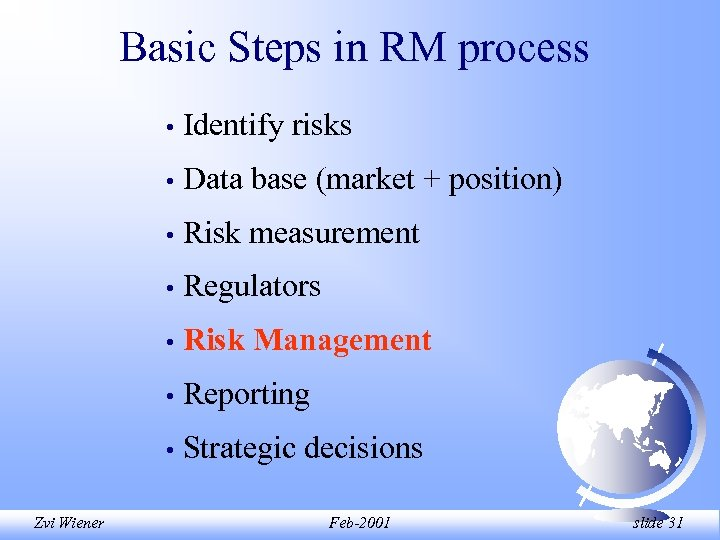 Basic Steps in RM process • • Data base (market + position) • Risk