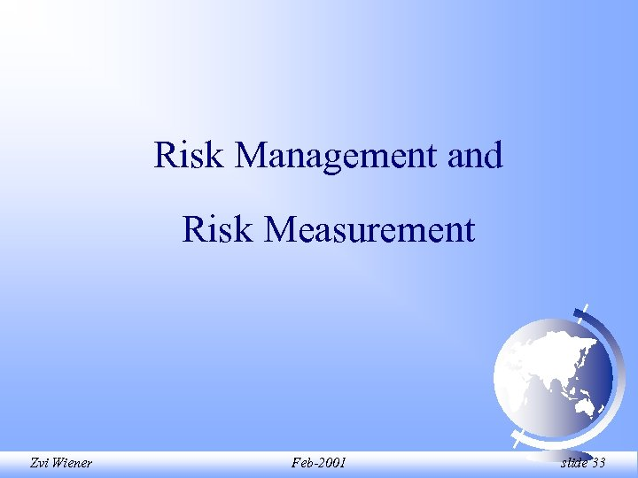 Risk Management and Risk Measurement Zvi Wiener Feb-2001 slide 33