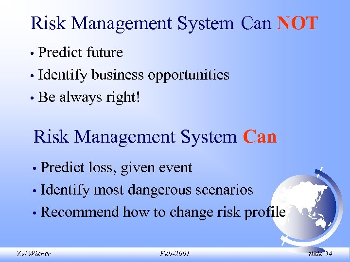 Risk Management System Can NOT Predict future • Identify business opportunities • Be always