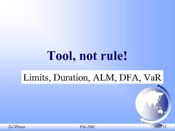 Tool, not rule! Limits, Duration, ALM, DFA, Va. R Zvi Wiener Feb-2001 slide 35