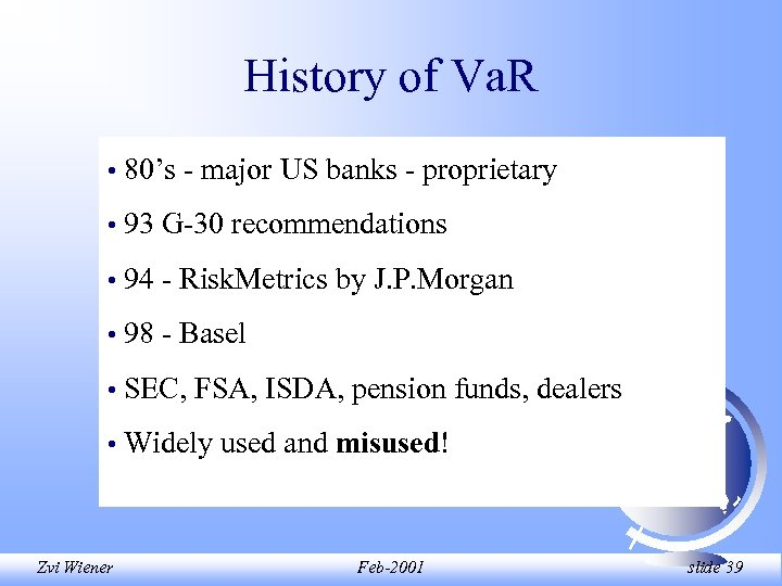 History of Va. R • 80's - major US banks - proprietary • 93