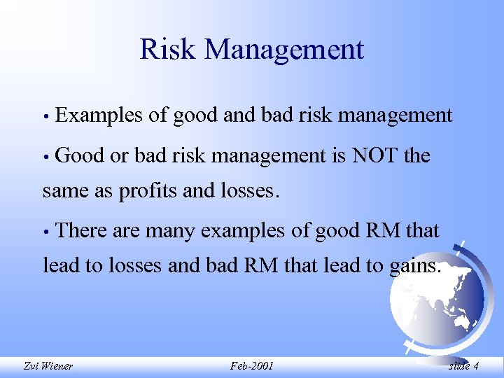 Risk Management • Examples of good and bad risk management • Good or bad