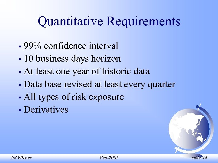 Quantitative Requirements 99% confidence interval • 10 business days horizon • At least one
