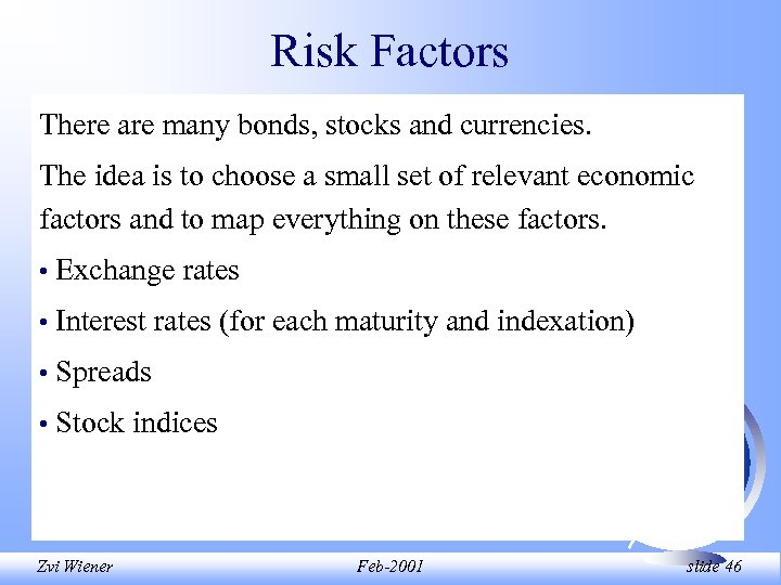 Risk Factors There are many bonds, stocks and currencies. The idea is to choose
