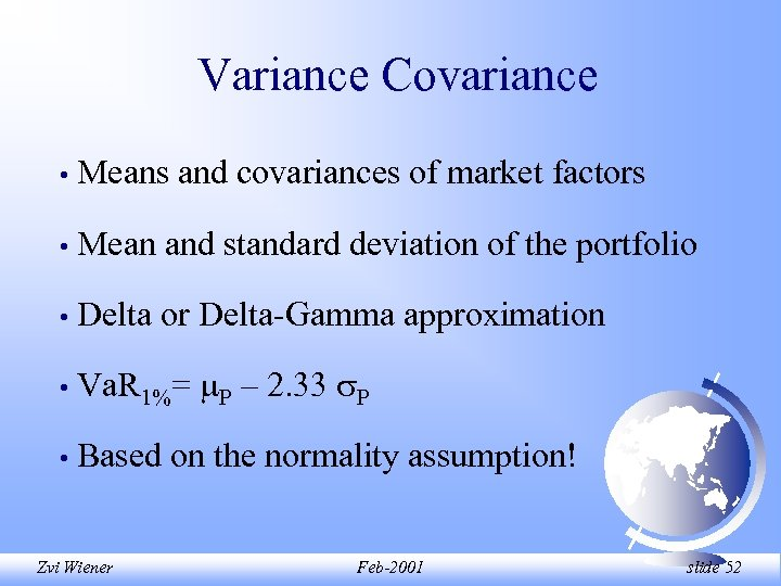Variance Covariance • Means and covariances of market factors • Mean and standard deviation