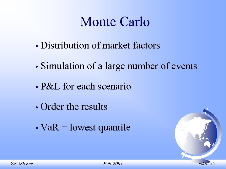 Monte Carlo • • Simulation of a large number of events • P&L for