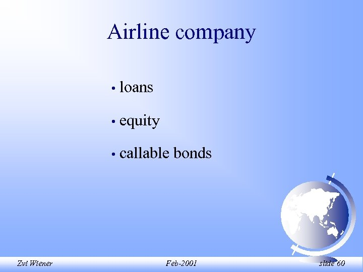 Airline company • • equity • Zvi Wiener loans callable bonds Feb-2001 slide 60