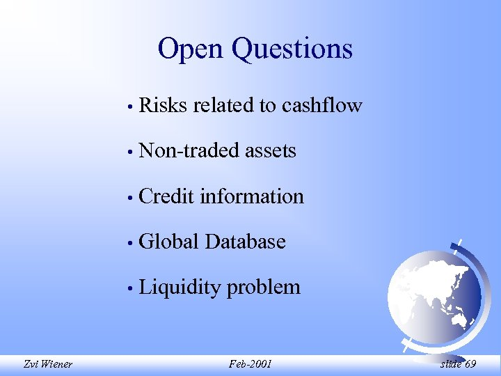 Open Questions • • Non-traded assets • Credit information • Global Database • Zvi