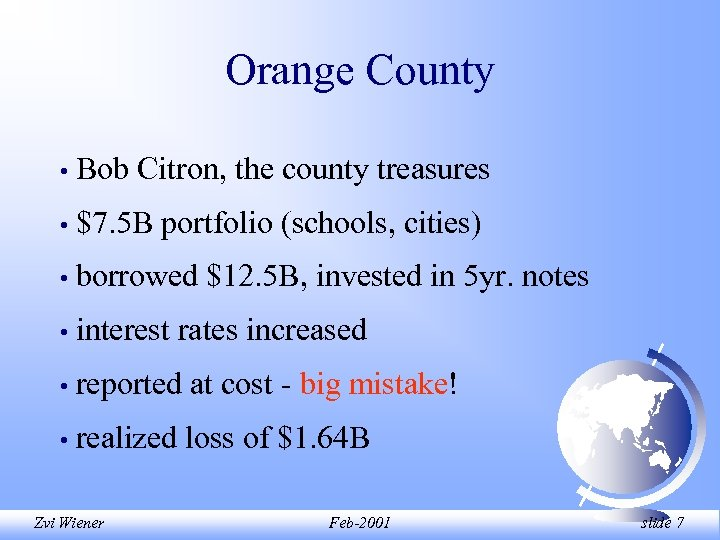 Orange County • Bob Citron, the county treasures • $7. 5 B portfolio (schools,