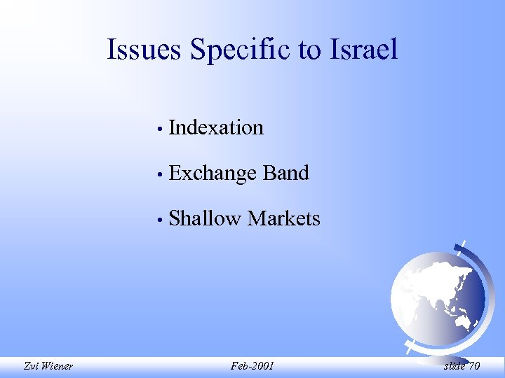 Issues Specific to Israel • • Exchange Band • Zvi Wiener Indexation Shallow Markets