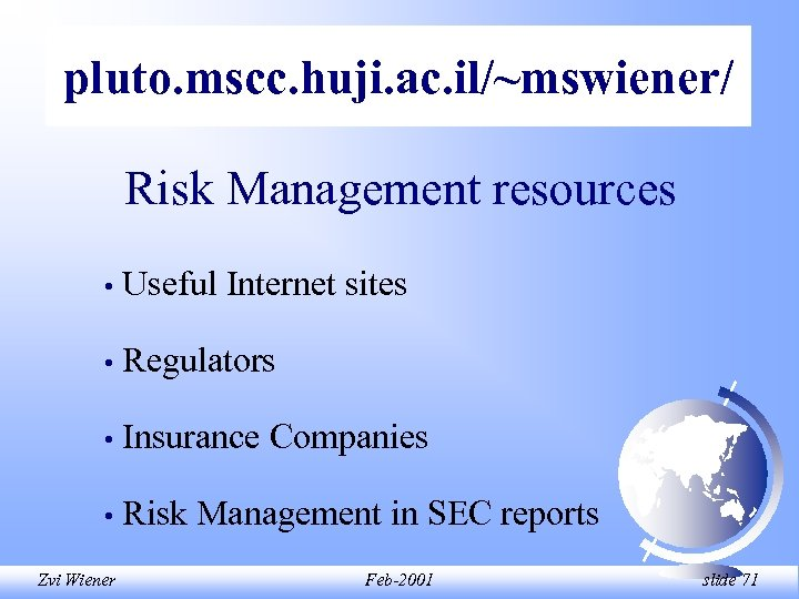 pluto. mscc. huji. ac. il/~mswiener/ Risk Management resources • Useful Internet sites • Regulators
