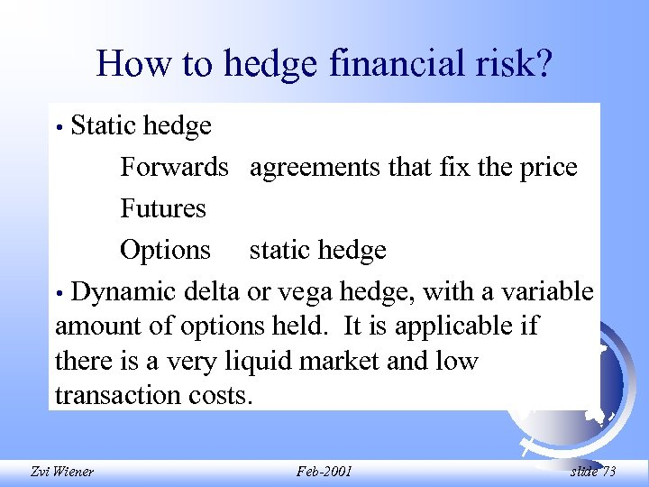 How to hedge financial risk? Static hedge Forwards agreements that fix the price Futures