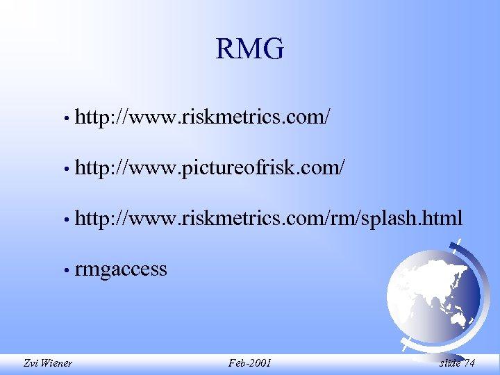 RMG • http: //www. riskmetrics. com/ • http: //www. pictureofrisk. com/ • http: //www.