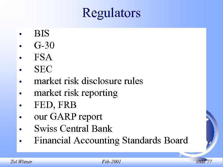 Regulators • • • BIS G-30 FSA SEC market risk disclosure rules market risk