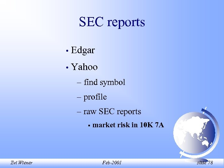 SEC reports • Edgar • Yahoo – find symbol – profile – raw SEC