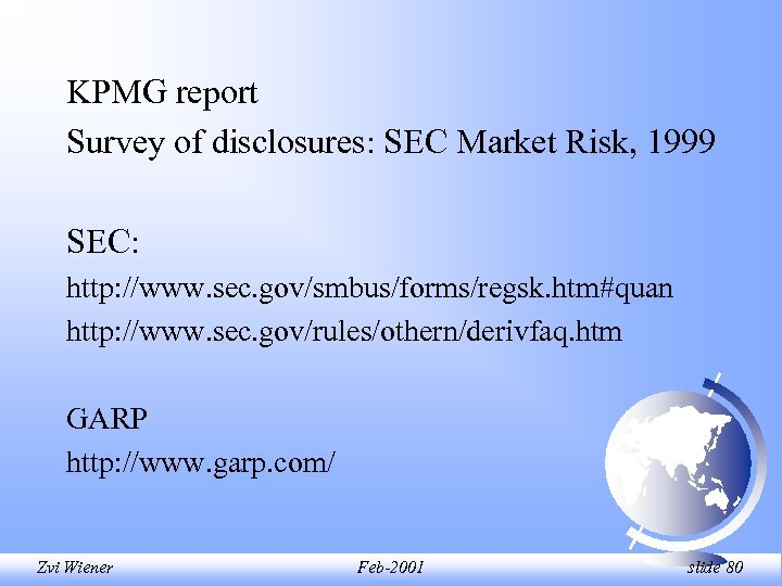 KPMG report Survey of disclosures: SEC Market Risk, 1999 SEC: http: //www. sec. gov/smbus/forms/regsk.