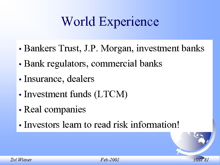 World Experience • Bankers Trust, J. P. Morgan, investment banks • Bank regulators, commercial