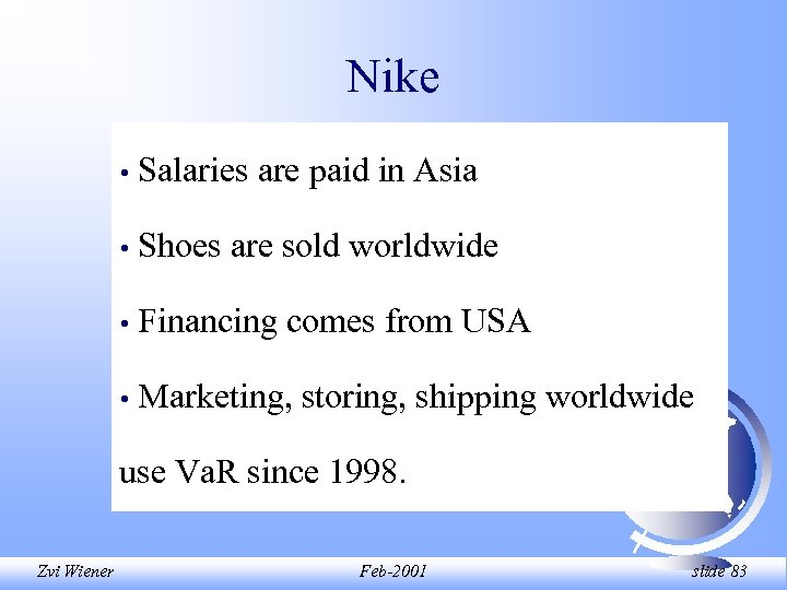 Nike • Salaries are paid in Asia • Shoes are sold worldwide • Financing