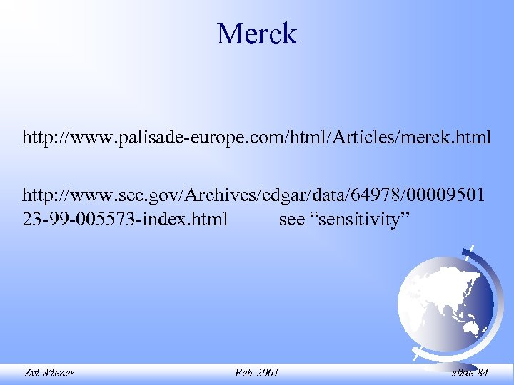 Merck http: //www. palisade-europe. com/html/Articles/merck. html http: //www. sec. gov/Archives/edgar/data/64978/00009501 23 -99 -005573 -index.