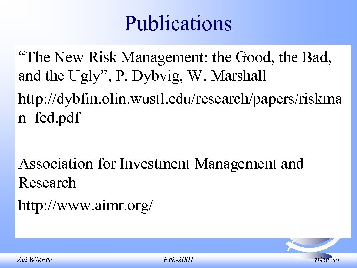 "Publications ""The New Risk Management: the Good, the Bad, and the Ugly"", P. Dybvig,"