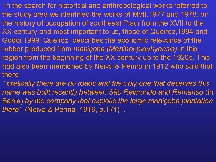 In the search for historical and anthropological works referred to the study area