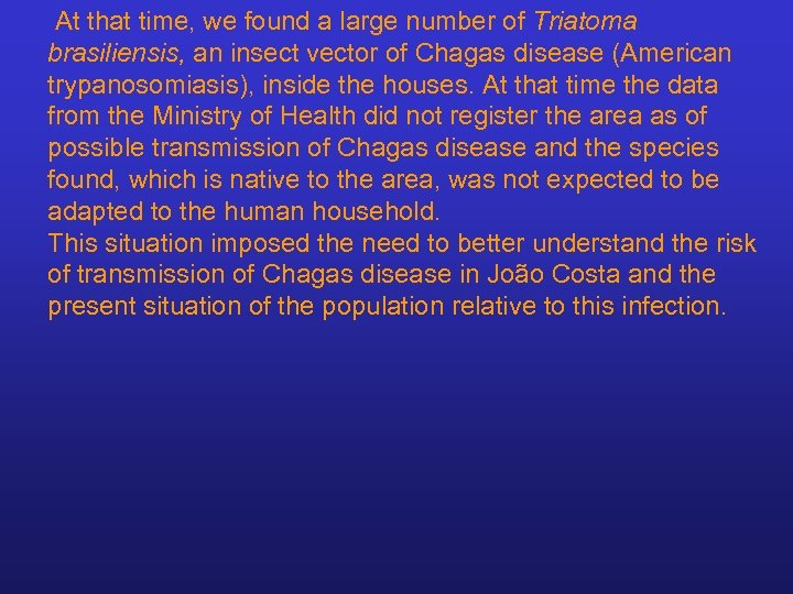 At that time, we found a large number of Triatoma brasiliensis, an insect