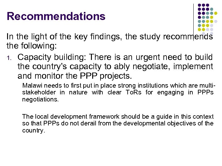 Recommendations In the light of the key findings, the study recommends the following: 1.