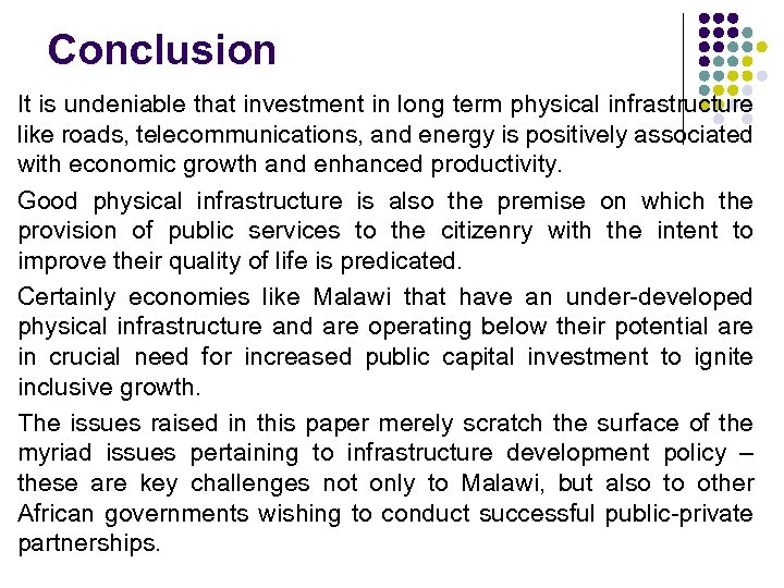 Conclusion It is undeniable that investment in long term physical infrastructure like roads, telecommunications,
