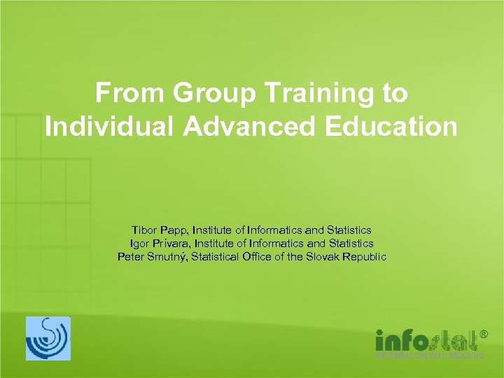 From Group Training to Individual Advanced Education Tibor Papp, Institute of Informatics and Statistics